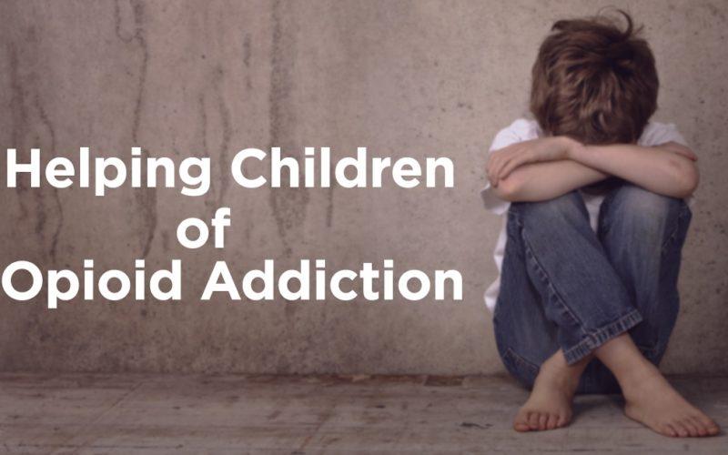 Helping Children of Opioid Addiction