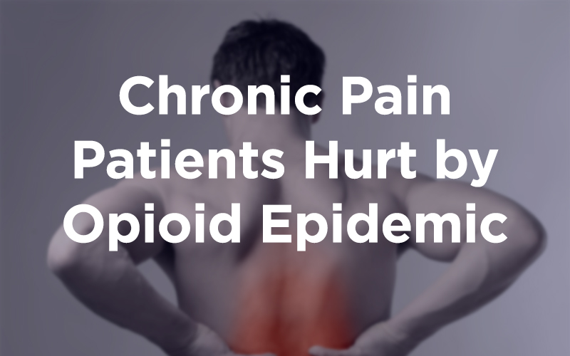 Chronic Pain Patients Hurt by Opioid Epidemic