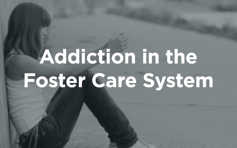 Addiction in the Foster Care System