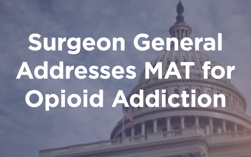 Surgeon General Addresses MAT for Opioid Addiction