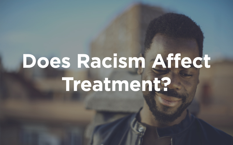 Does Racism Affect Treatment?