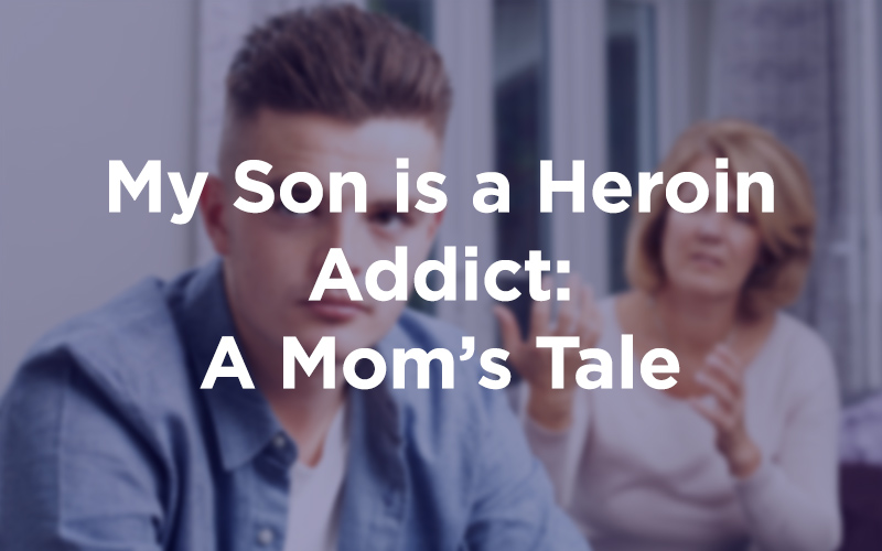 Part One: My Son is a Heroin Addict: A Mom's Tale