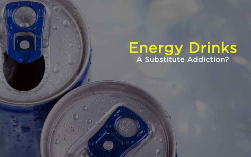 Energy Drinks: A Substitute Addiction?