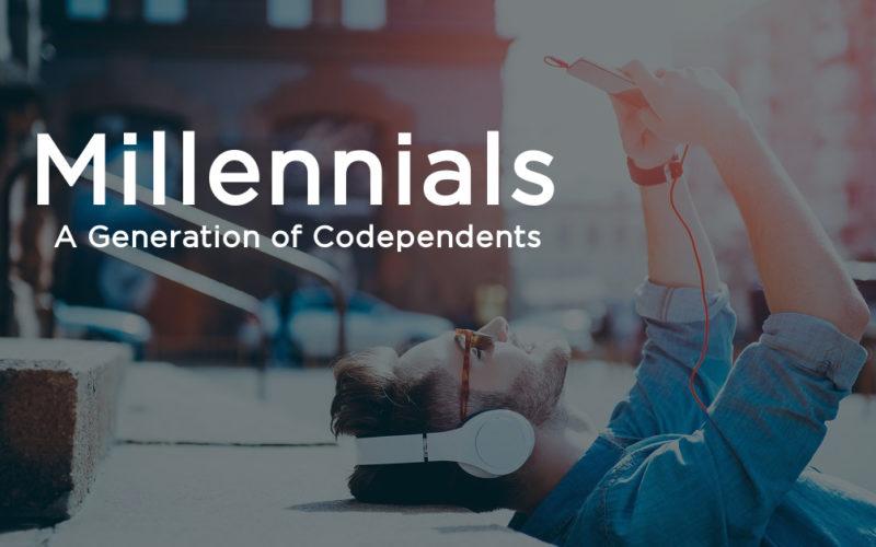 Millennials: A Generation of Codependents
