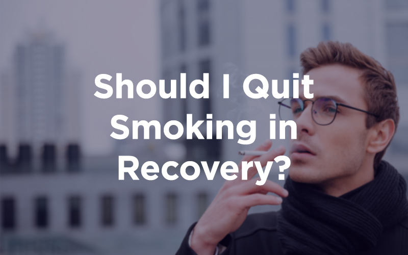 Should I Quit Smoking in Recovery?