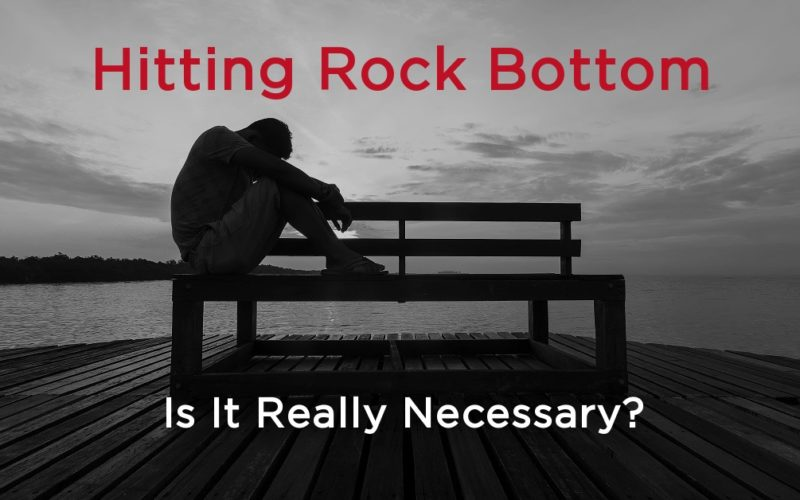 Hitting Rock Bottom: Is It Really Necessary?