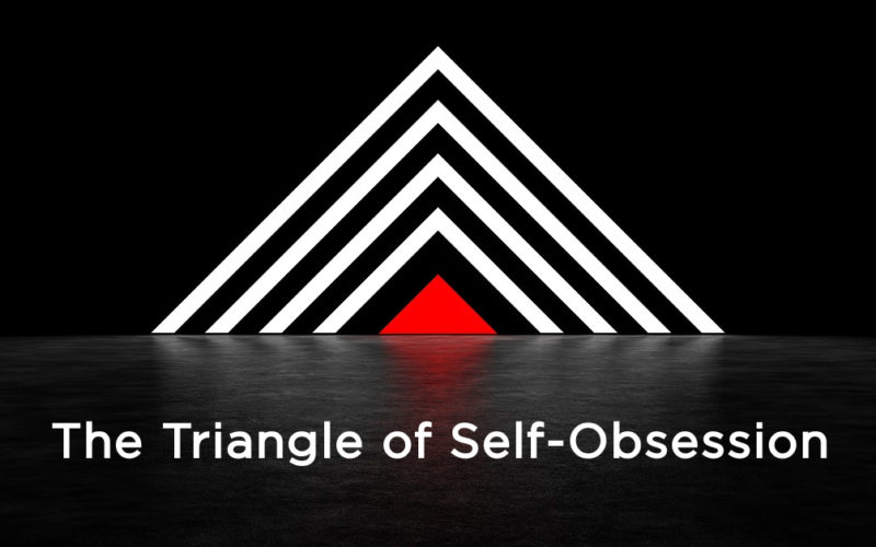 The Triangle of Self-Obsession