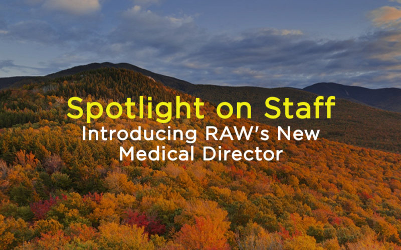 Spotlight on Staff: Introducing RAW's New Medical Director