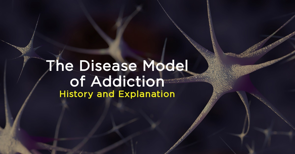 The Disease Model of Addiction: History and Explanation