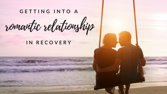 Getting Into A Romantic Relationship In Recovery