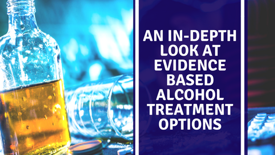 An In-Depth Look at Evidence Based Alcohol Treatment Options