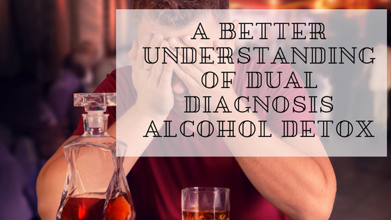 A Better Understanding of Dual Diagnosis Alcohol Detox