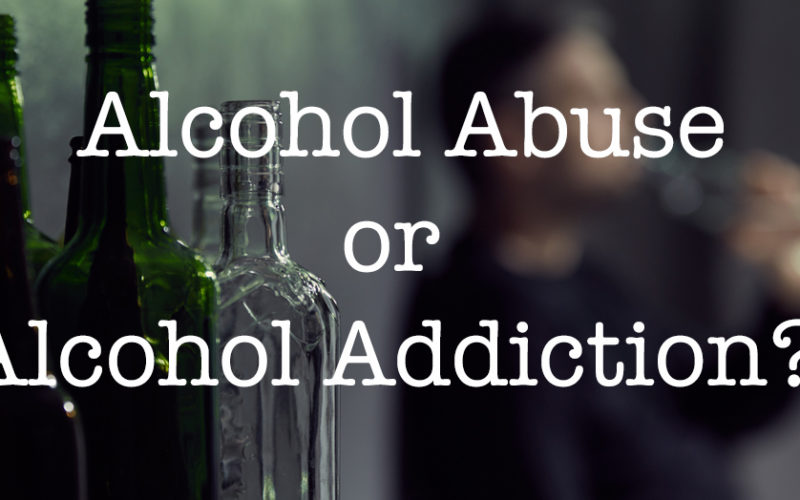 Alcohol Abuse or Alcohol Addiction?