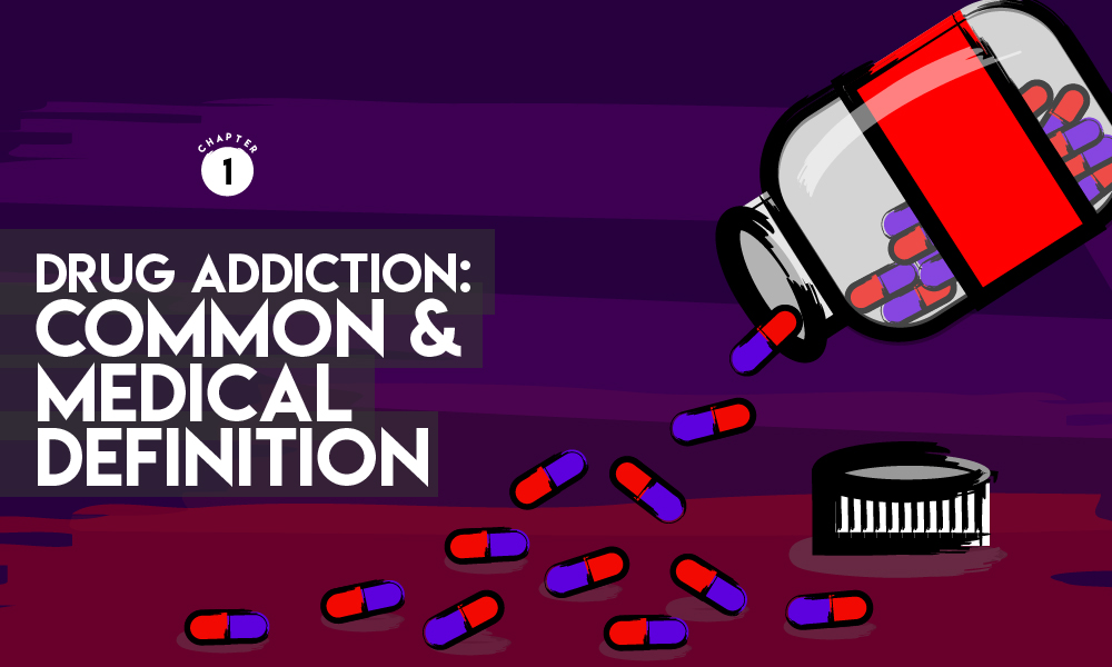 Drug Addiction: Common and Medical Definition