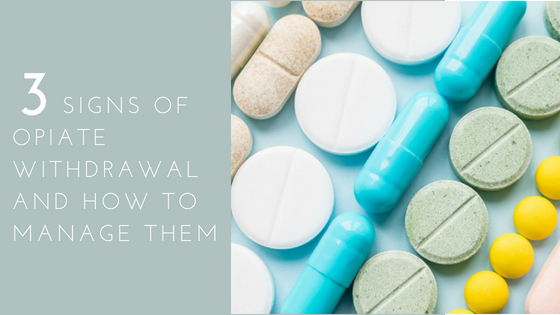 3 Signs of Opiate Withdrawal and How to Manage Them
