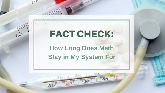 FACT CHECK: How Long Does Meth Stay in My System