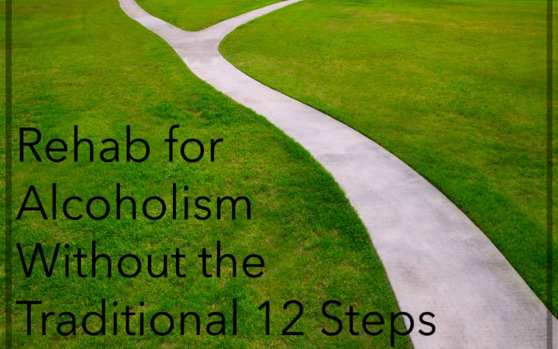 Rehab for Alcoholism Without the 12 Steps