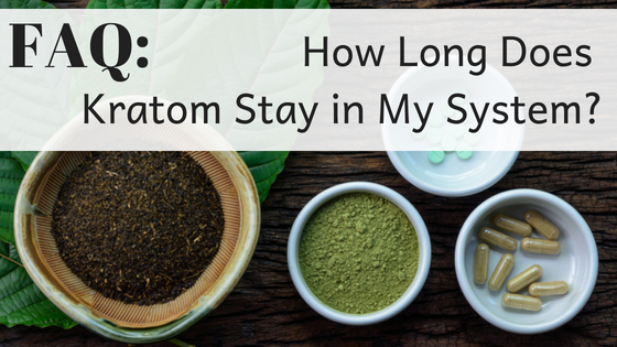 FAQ: How Long Does Kratom Stay in My System?