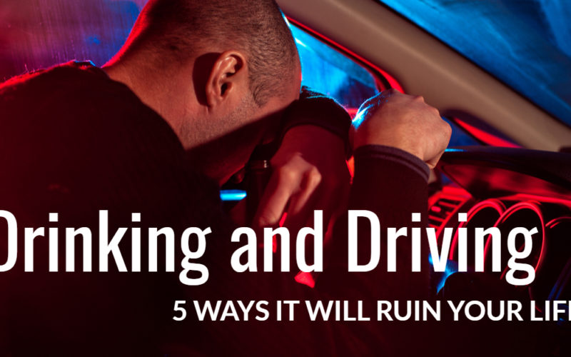 5 Ways Driving Under the Influence Can Ruin Your Life