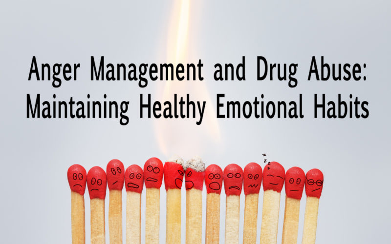Anger Management and Drug Abuse: Maintaining Healthy Emotional Habits
